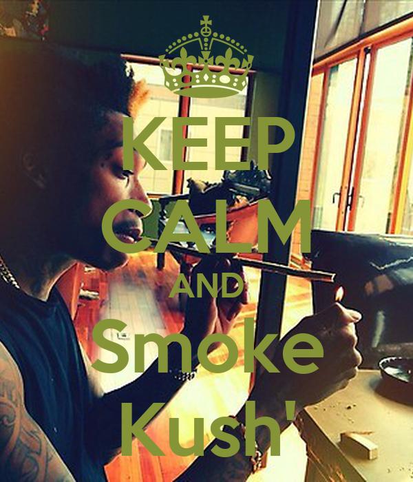 KEEP CALM AND Smoke Kush'
