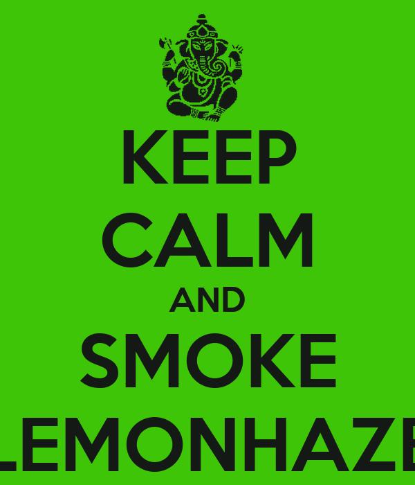 KEEP CALM AND SMOKE LEMONHAZE