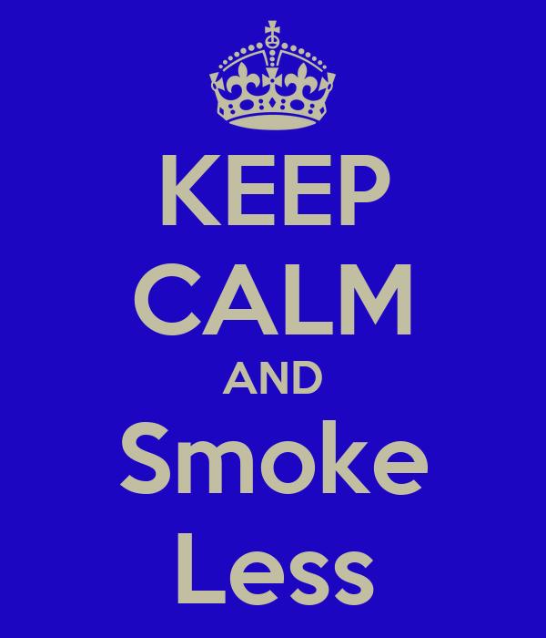 KEEP CALM AND Smoke Less