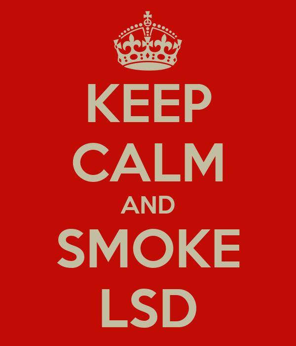 KEEP CALM AND SMOKE LSD