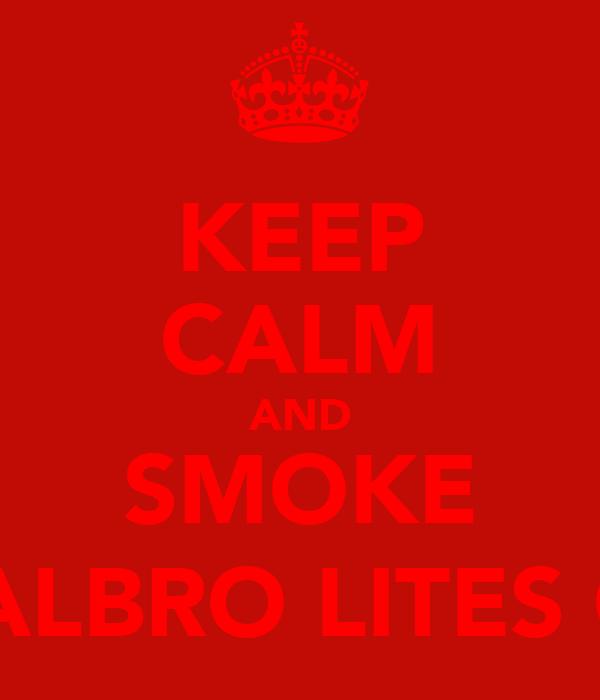 KEEP CALM AND SMOKE MALBRO LITES O:)
