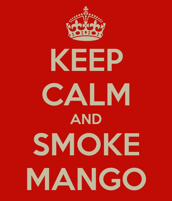 KEEP CALM AND SMOKE MANGO