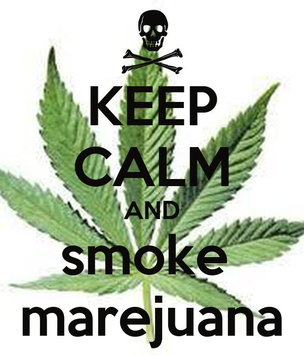 KEEP CALM AND smoke  marejuana