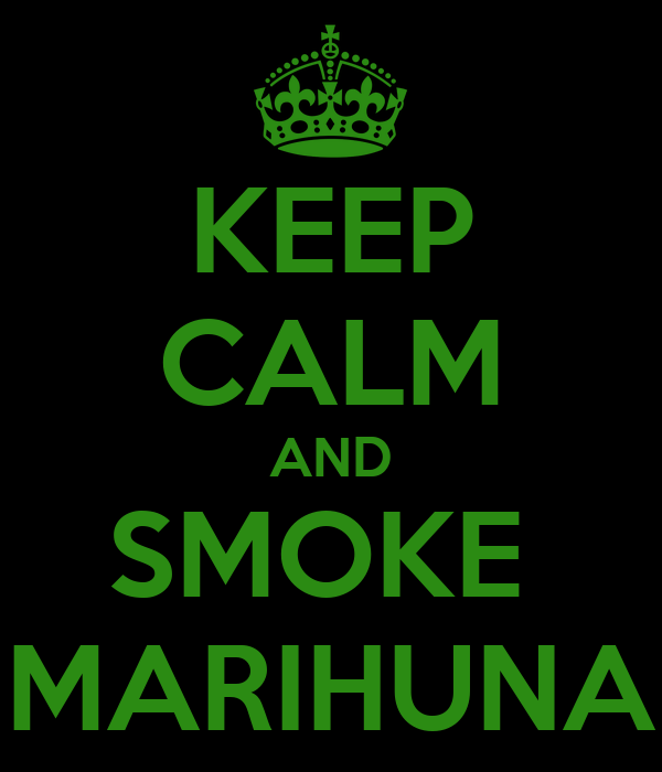 KEEP CALM AND SMOKE  MARIHUNA