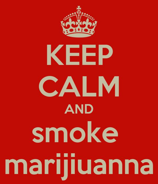 KEEP CALM AND smoke  marijiuanna