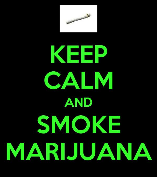 KEEP CALM AND SMOKE MARIJUANA
