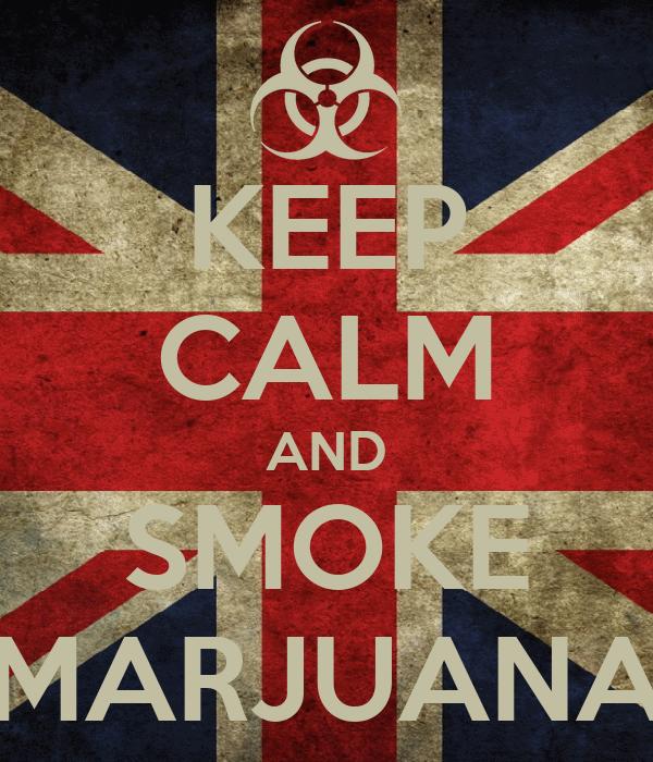 KEEP CALM AND SMOKE MARJUANA