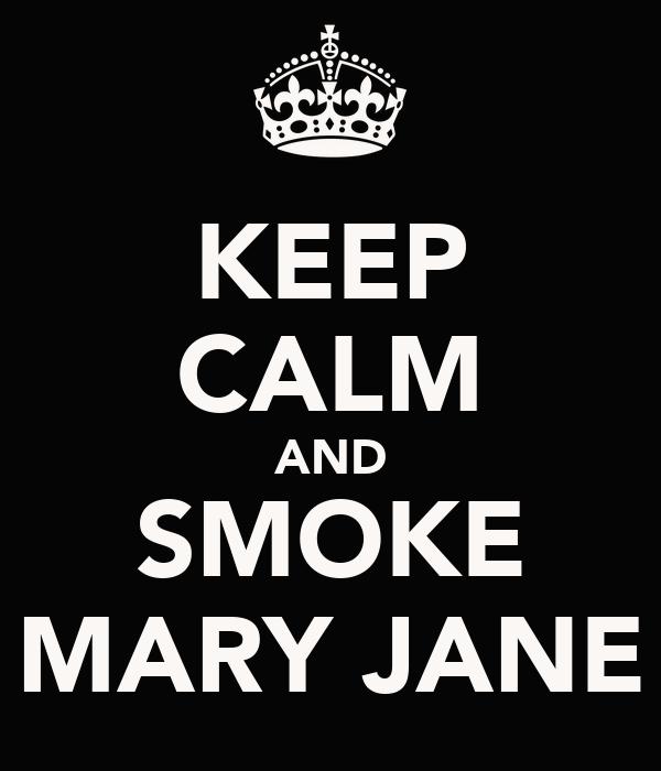 KEEP CALM AND SMOKE MARY JANE