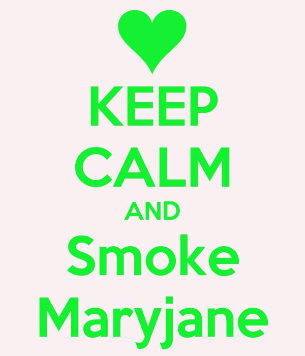 KEEP CALM AND Smoke Maryjane