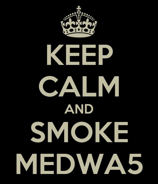 KEEP CALM AND SMOKE MEDWA5