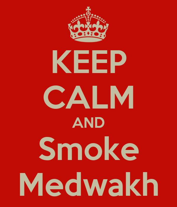 KEEP CALM AND Smoke Medwakh