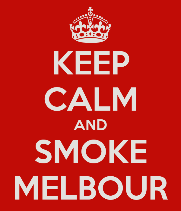 KEEP CALM AND SMOKE MELBOUR
