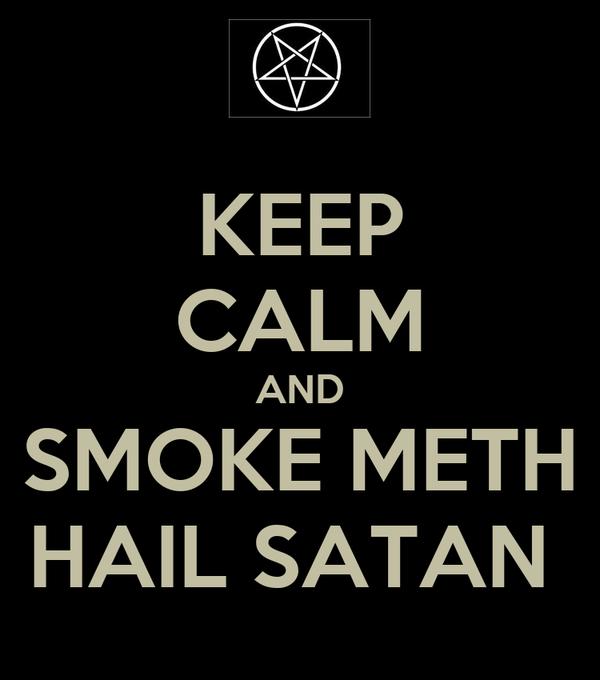 KEEP CALM AND SMOKE METH HAIL SATAN