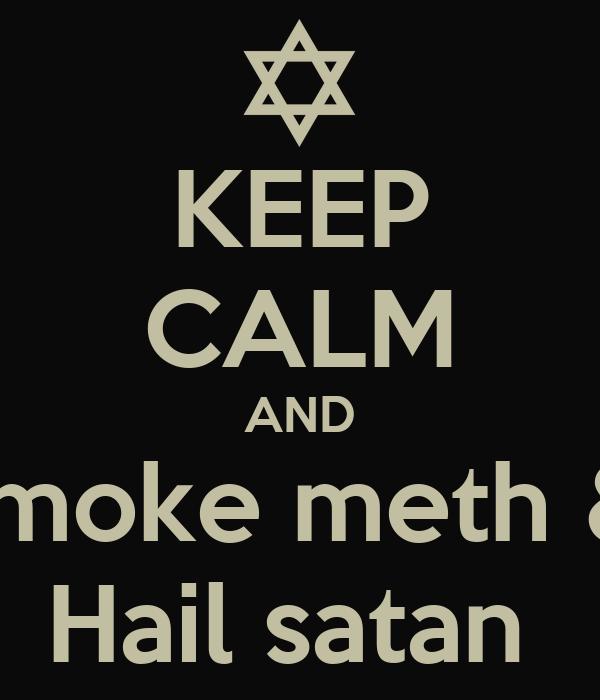 KEEP CALM AND Smoke meth &  Hail satan