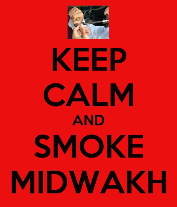 KEEP CALM AND SMOKE MIDWAKH