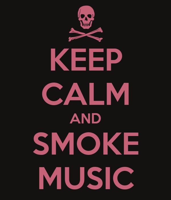 KEEP CALM AND SMOKE MUSIC