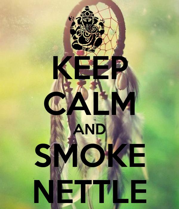 KEEP CALM AND SMOKE NETTLE