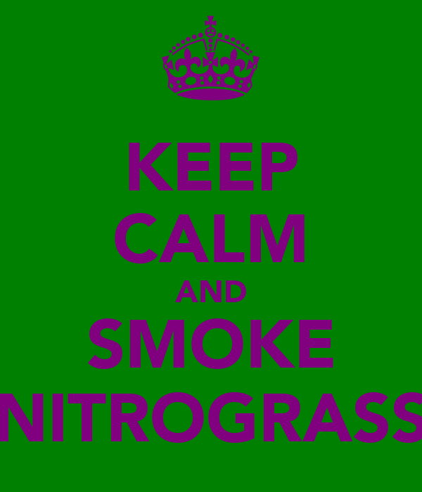 KEEP CALM AND SMOKE NITROGRASS