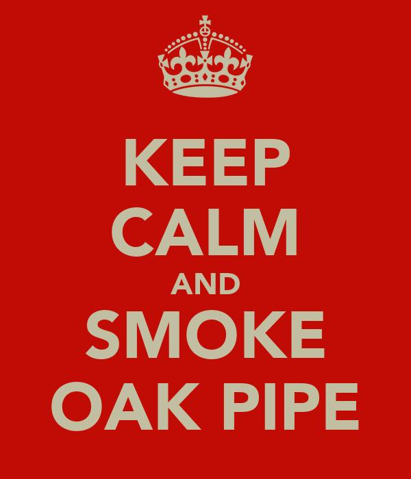 KEEP CALM AND SMOKE OAK PIPE