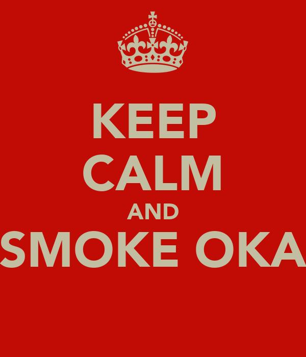 KEEP CALM AND SMOKE OKA