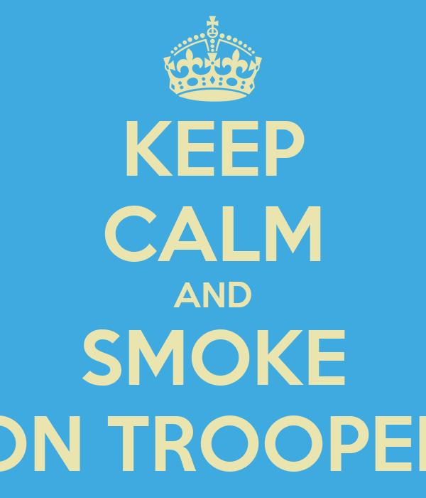 KEEP CALM AND SMOKE ON TROOPER