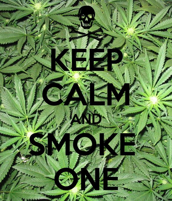 KEEP CALM AND SMOKE  ONE