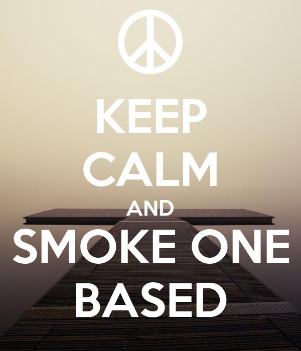 KEEP CALM AND SMOKE ONE BASED