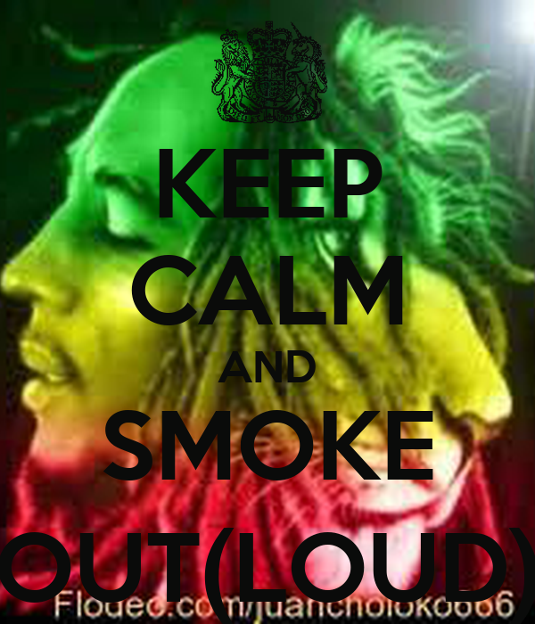 KEEP CALM AND SMOKE OUT(LOUD)