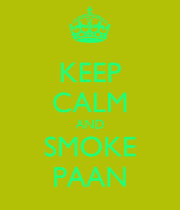 KEEP CALM AND SMOKE PAAN