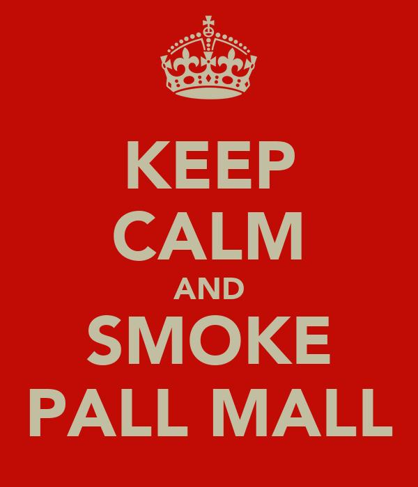 KEEP CALM AND SMOKE PALL MALL