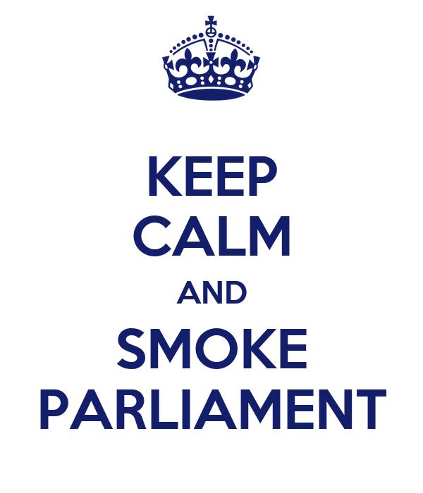 KEEP CALM AND SMOKE PARLIAMENT