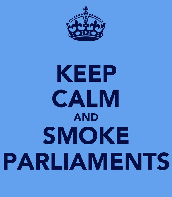 KEEP CALM AND SMOKE PARLIAMENTS