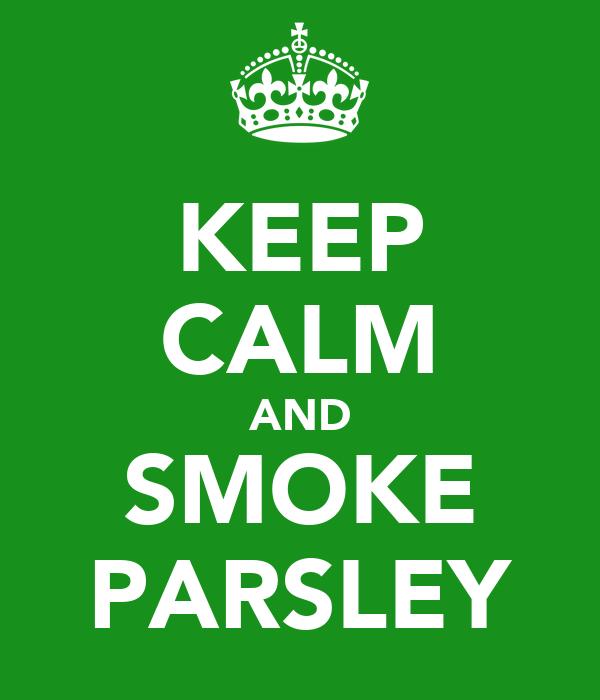 KEEP CALM AND SMOKE PARSLEY
