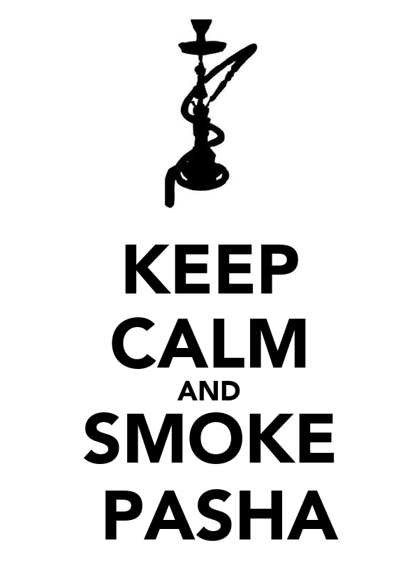KEEP CALM AND SMOKE  PASHA
