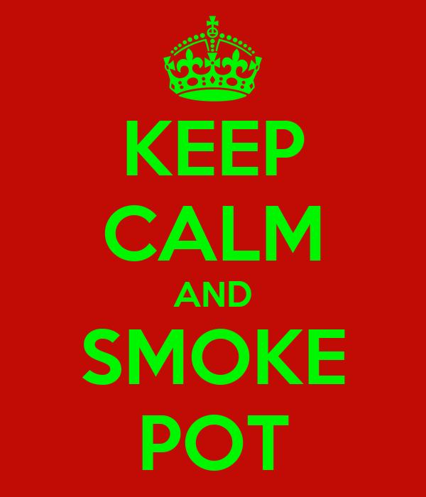 KEEP CALM AND SMOKE POT
