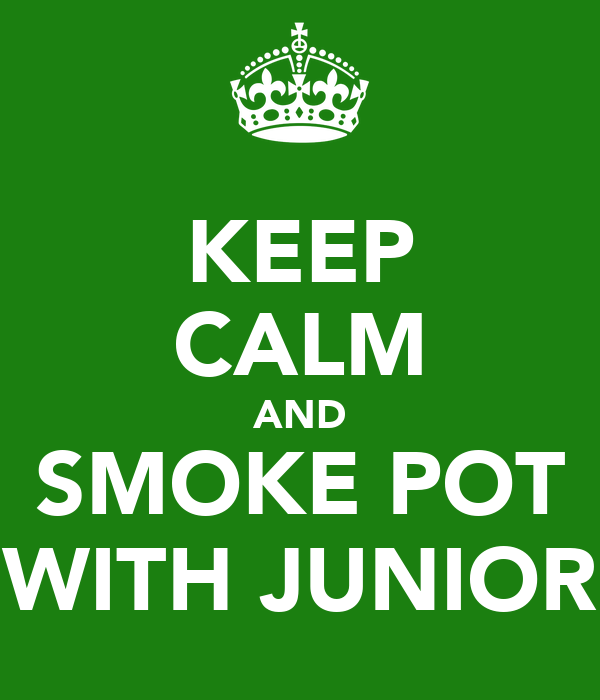 KEEP CALM AND SMOKE POT WITH JUNIOR