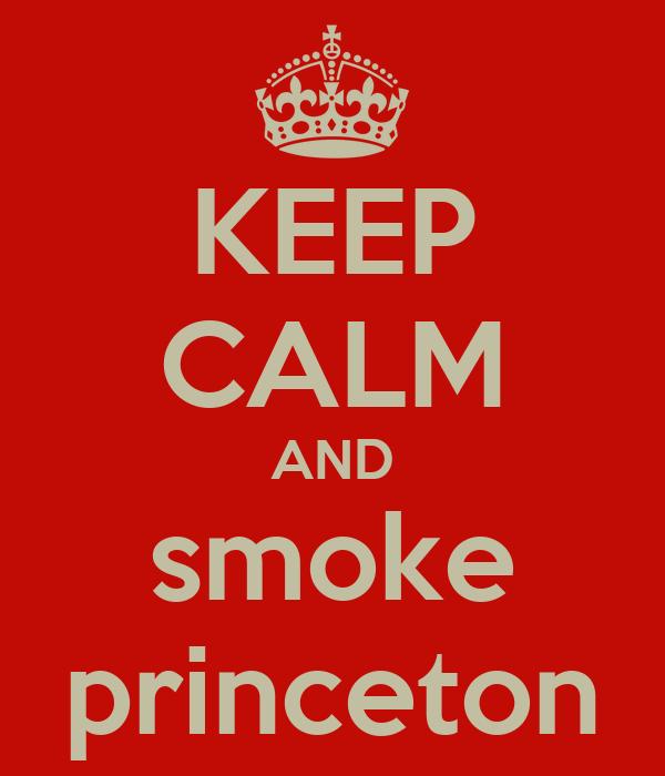 KEEP CALM AND smoke princeton
