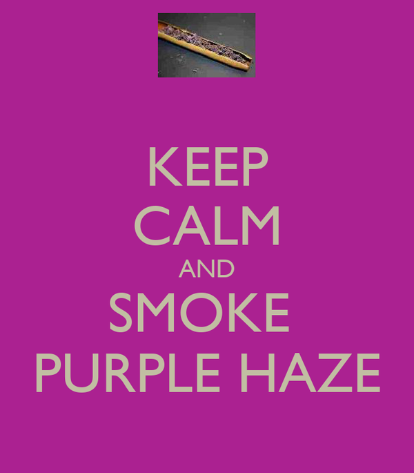KEEP CALM AND SMOKE  PURPLE HAZE