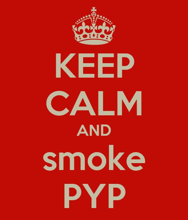 KEEP CALM AND smoke PYP
