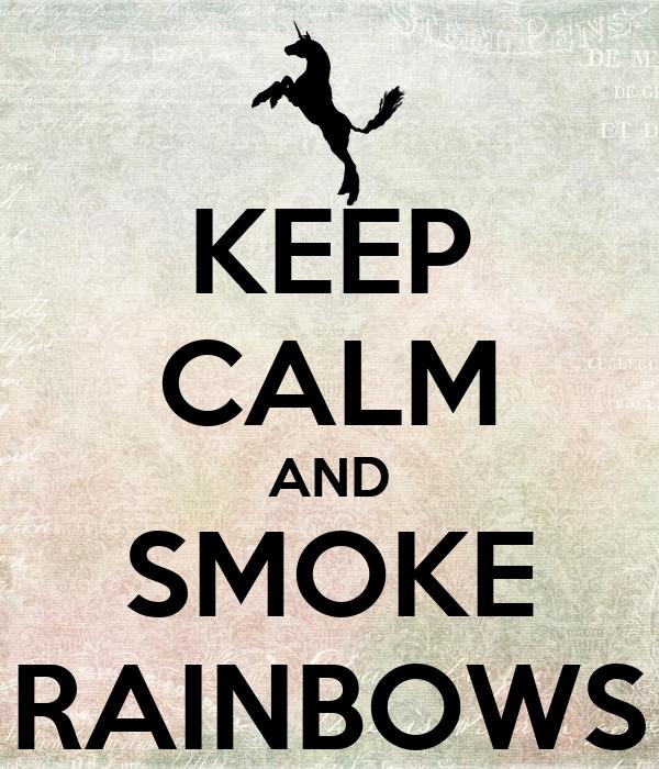 KEEP CALM AND SMOKE RAINBOWS