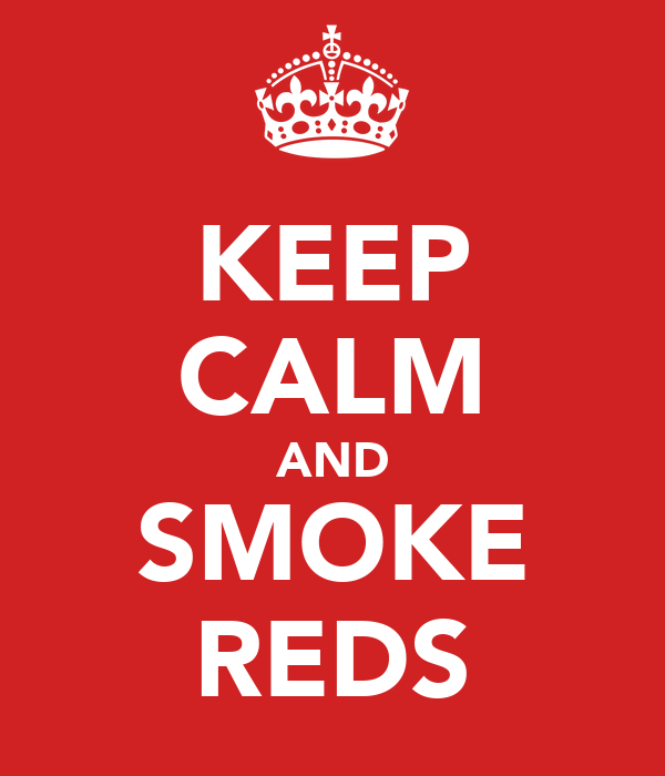KEEP CALM AND SMOKE REDS