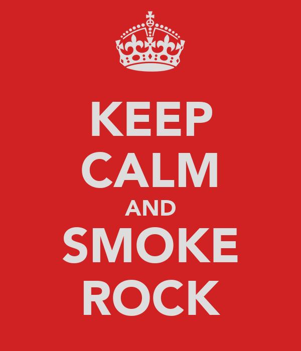 KEEP CALM AND SMOKE ROCK