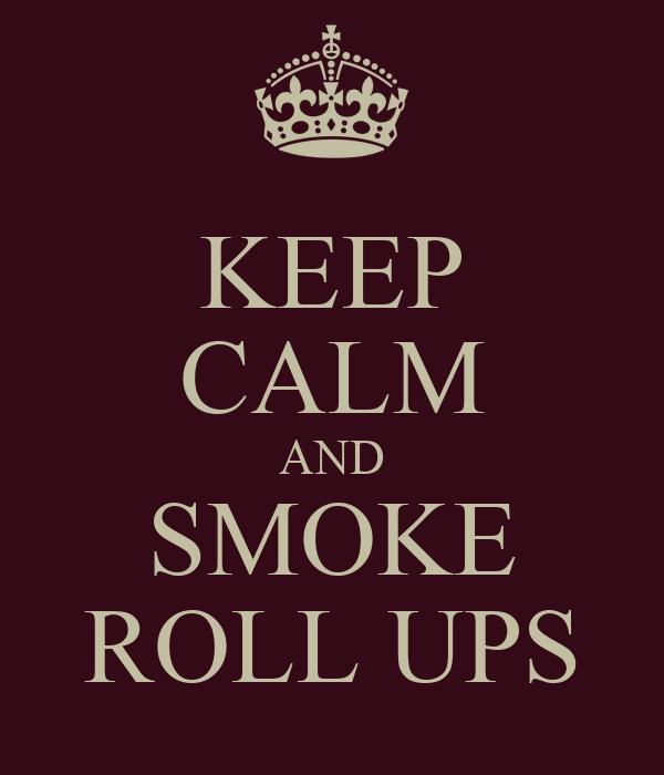 KEEP CALM AND SMOKE ROLL UPS