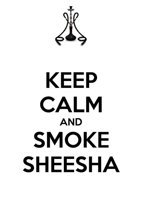 KEEP CALM AND SMOKE SHEESHA