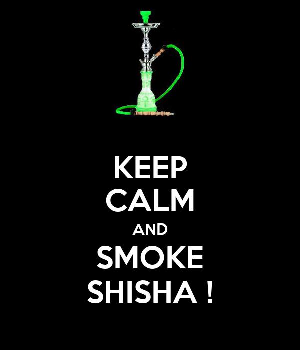 KEEP CALM AND SMOKE SHISHA !