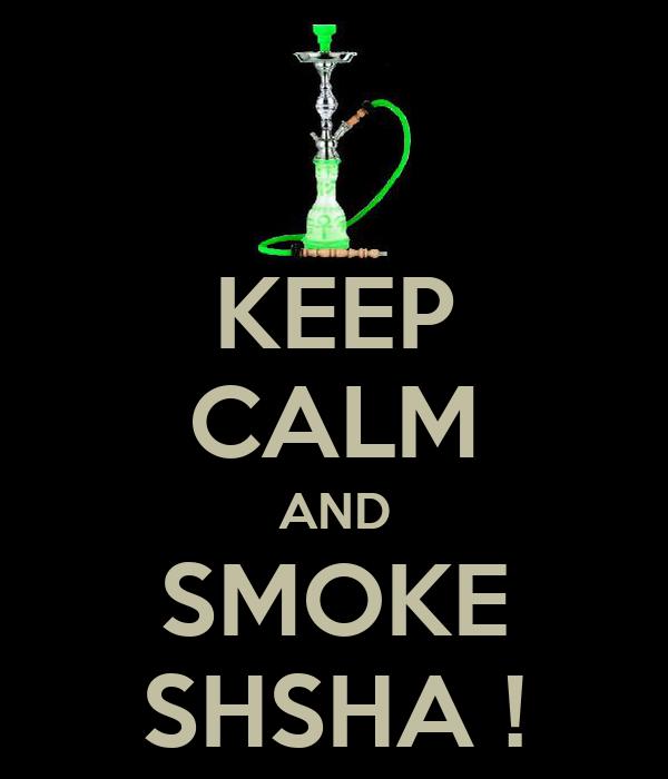 KEEP CALM AND SMOKE SHSHA !