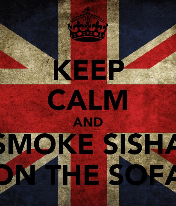 KEEP CALM AND SMOKE SISHA ON THE SOFA
