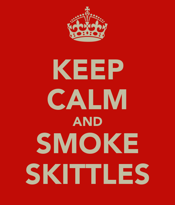 KEEP CALM AND SMOKE SKITTLES