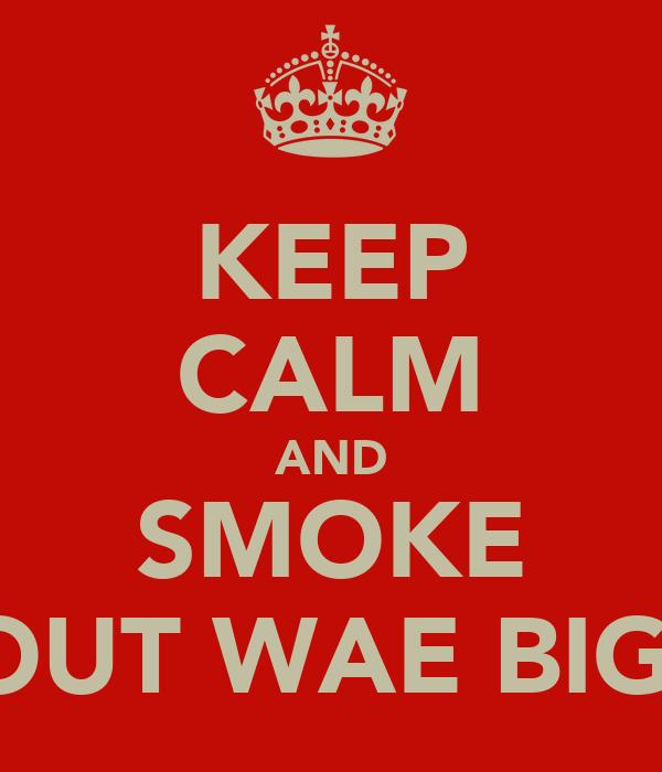 KEEP CALM AND SMOKE SNOUT WAE BIGGIE