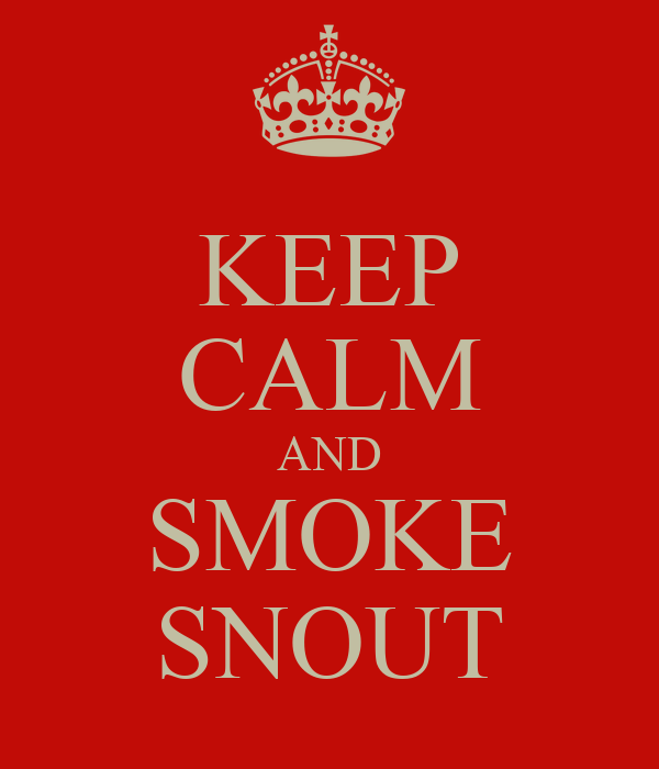 KEEP CALM AND SMOKE SNOUT